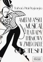 Amerykański musical teatralny i filmowy w zwierciadle groteski - Barbara Pitak-Piaskowska   mała okładka