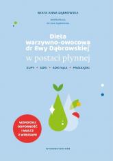 Dieta warzywno-owocowa dr Ewy Dąbrowskiej w postaci płynnej. Zupy, soki, koktajle, przekąski - Dąbrowska Beata Anna | mała okładka