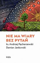 Nie ma wiary bez pytań - Pęcherzewski Andrzej Jankowski Damian | mała okładka