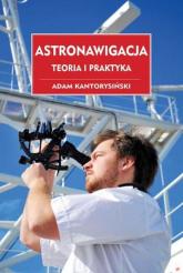 Astronawigacja Teoria i praktyka - Adam Kantorysiński | mała okładka