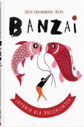 Banzai Japonia dla dociekliwych - Zofia Fabjanowska-Micyk | mała okładka