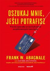 Oszukaj mnie jeśli potrafisz Proste sposoby przechytrzenia współczesnych kanciarzy - Abagnale Frank W. | mała okładka