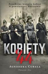 Kobiety`44 Prawdziwe historie kobiet w powstańczej Warszawie - Agnieszka Cubała | mała okładka