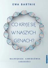 Co kryje się w naszych genach? Największa łamigłówka ludzkości - Ewa Bartnik   mała okładka