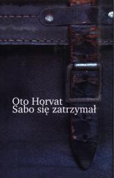 Sabo się zatrzymał - Oto Horvat | mała okładka