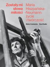Zostały mi słowa miłości Maria Hiszpańska-Neumann: życie i twórczość - Czarnecka Maria, Kiedio Ewa | mała okładka