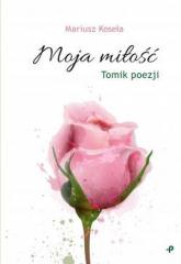 Moja miłość - Mariusz Koseła | mała okładka
