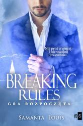 Breaking rules Gra rozpoczęta Wielkie Litery - Samanta Louis | mała okładka