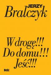 Jeść!!!, W drogę!!!, Do domu!!! komplet książek Jerzego Bralczyka w etui - Jerzy Bralczyk | mała okładka