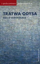 Tratwa Odysa Esej o uchodźcach - Dobrosław Kot | mała okładka