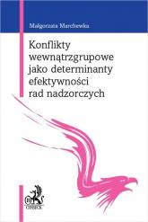Konflikty wewnątrzgrupowe jako determinanty efektywności rad nadzorczych - Malgorzata Marchewka | mała okładka