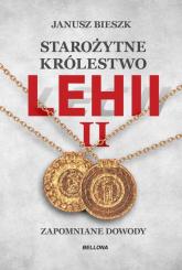 Starożytne Królestwo Lehii II Zapomniane dowody - Janusz Bieszk | mała okładka