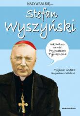 Nazywam się Stefan Wyszyński - Wojciech Widłak | mała okładka