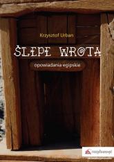 Ślepe wrota Opowiadania egipskie - Krzysztof Urban | mała okładka