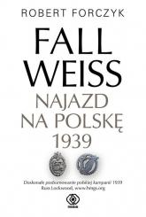 Fall Weiss Najazd na Polskę 1939 - Robert Forczyk | mała okładka