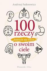 100 rzeczy, których nie wiesz o swoim ciele - Andrzej Fedorowicz | mała okładka