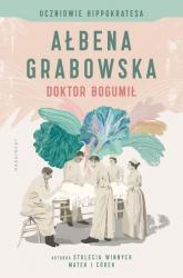 Uczniowie Hippokratesa Doktor Bogumił Tom 1 - Ałbena Grabowska | mała okładka