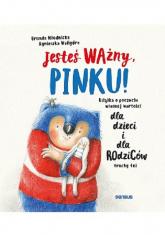 Jesteś ważny, Pinku! Książka o poczuciu własnej wartości dla dzieci i dla rodziców trochę też - Młodnicka-Kornaś Urszula, Waligóra Agnieszka | mała okładka