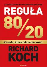 Reguła 80/20 Zasada, która odmienia świat - Richard Koch | mała okładka