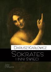 Sokrates i inni święci O postawie starożytnych chrześcijan wobec rozumu i filozofii - Dariusz Karłowicz | mała okładka