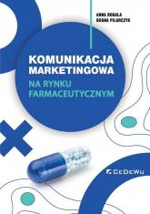 Komunikacja marketingowa na rynku farmaceutycznym. Implikacje teoretyczne i wyzwania dla praktyki - Rogala Anna, Pilarczyk Bogna | mała okładka