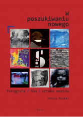 W poszukiwaniu nowego fotografia/film/sztuka mediów - Janusz Musiał   mała okładka