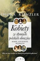 Kobiety ze słynnych polskich obrazów. Boskie, natchnione, przeklęte - Iwona Kienzler | mała okładka