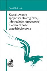 Kształtowanie spójności strategicznej i dojrzałości procesowej a oburęczność przedsiębiorstwa - Paweł Mielcarek | mała okładka