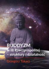Buddyzm w III Rzeczpospolitej - struktury i działalność - Grzegorz Tokarz   mała okładka