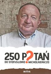250 pytań do Stanisława Michalkiewicza - zbiorowa Praca | mała okładka