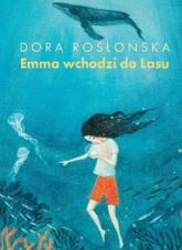 Emma wchodzi do lasu 2 - Dora Rosłońska | mała okładka