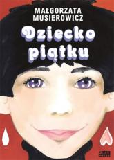 Dziecko piątku - Małgorzata Musierowicz | mała okładka