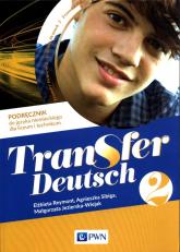 Transfer Deutsch 2 Podręcznik do języka niemieckiego Liceum technikum - Reymont Elżbieta, Sibiga Agnieszka, Jezierska-Wiejak Małgorzata | mała okładka