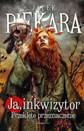 Ja inkwizytor Przeklęte przeznaczenie - Jacek Piekara | mała okładka