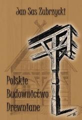Polskie budownictwo drewniane - Sas Zubrzycki Jan   mała okładka