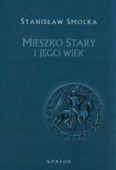 Mieszko Stary i jego wiek - Stanisław Smolka | mała okładka