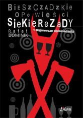 Bieszczadzkie opowieści Siekierezady + najnowsze opowiadania - Rafał Dominik | mała okładka
