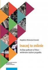 Inaczej to zniknie Archiwa społeczne w Polsce - Magdalena Wiśniewska-Drewniak   mała okładka