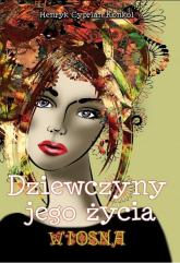 Dziewczyny jego życia t.1 Wiosna - Konkol Henryk Cyprian | mała okładka