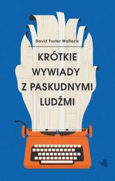 Krótkie wywiady z paskudnymi ludźmi - Wallace Foster David | mała okładka