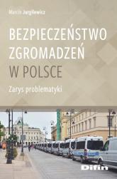 Bezpieczeństwo zgromadzeń w Polsce Zarys problematyki - Marcin Jurgilewicz | mała okładka