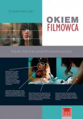 Okiem filmowca Nauka i łamanie zasad filmowej kompozycji - Gustavo Mercado | mała okładka