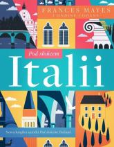 Pod słońcem Italii - Mayes Frances, Cohane Ondine | mała okładka