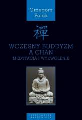 Wczesny buddyzm a Chan Medytacja i wyzwolenie - Grzegorz Polak | mała okładka