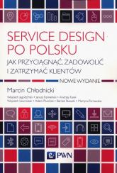 Service design po polsku Jak przyciągnąć, zadowolić i zatrzymać klientów - Chłodnicki Marcin, Karel Andrzej | mała okładka
