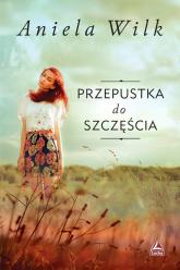 Przepustka do szczęścia - Aniela Wilk | mała okładka