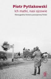 Ich matki nasi ojcowie Niewygodna historia powojennej Polski - Piotr Pytlakowski | mała okładka