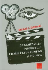 Organizacja produkcji filmu fabularnego w Polsce - Zabłocki Michał J. | mała okładka