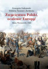 Zwycięstwo Polski, ocalenie Europy! Bitwa Warszawska 1920 - Łukomski Grzegorz, Szumiec-Zielińska Elżbieta | mała okładka