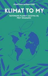 Klimat to my Ratowanie planety zaczyna się przy śniadaniu - Foer Jonathan Safran | mała okładka